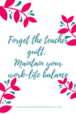 Forget the teacher guilt. Maintain your work-life balance.png