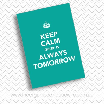 the-organised-housewife-keep-calm-there-is-always-tomorrow