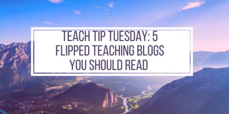 Teach Tip Tuesday- 5 Flipped Teaching Blogs You should read